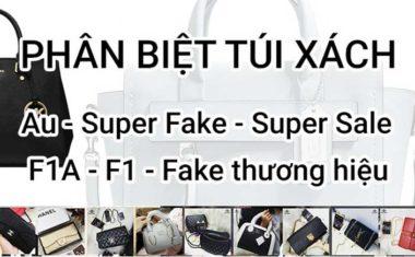 Phân biệt túi xách Authentic, Super Fake, Super Sale, F1A, F1, Fake